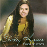 Cd Shirley Kaiser   Tempo De Vencer