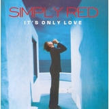 Cd Simply Red   It s Only Love   Novo