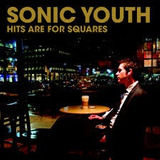 Cd Sonic Youth Hits Are For Squares