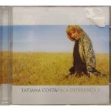Cd Tatiana Costa   Faça A Diferença 2