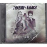 Cd Thaeme E Thiago Ethernize Original  Lacrado