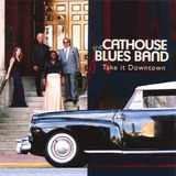 Cd The Cathouse Blues Band Take It Downtown