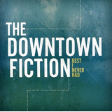 Cd The Downtown Fiction Best I Never Had