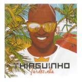 Cd Thiaguinho   Tardezinha
