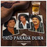 Cd Trio Parada Dura   Grandes Sucessos   Lacrado