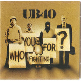 Cd Ub40 Who You Fighting For?   Novo