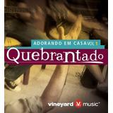Cd Vineyard Music Quebrantado I Adorando Em Casa Vol 1