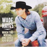 Cd Wade Hayes When The Wrong One Loves You Right   Usa