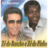 Cd Zé Do Rancho E Zé Do Pinho   Só Sucesso