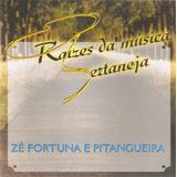 Cd Zé Fortuna E Pitangueira   Raízes Da Música Sertaneja