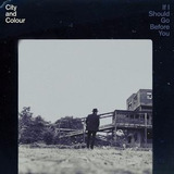 City And Colour If I Should Go Before You Import