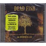 Dead Fish   Cd Um Homem Só   2006   Lacrado