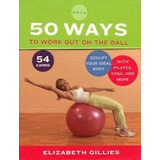 Deck 50 Ways To Work Out On The Ball Elizabeth Gillies