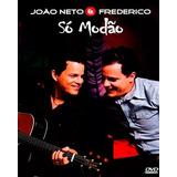 Dvd João Neto E Frederico   Só Modão   Original E Lacrado