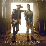 Florida Georgia Line  Can t Say I Ain t Country Cd
