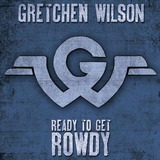 Gretchen Wilson Ready To Get Rowdy Cd Import