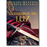 Guerreiros Da Luz    Livro  Volume 1   Daniel Mastral