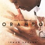 Irmão Lázaro Vou Continuar Orando   Cd Gospel