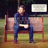 Josh Turner  I Serve A Savior Cd Import