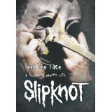 Keep The Face   A Subliminal Evening With Slipknot