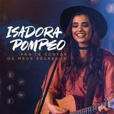Kit Isadora Pompeo Cd E Dvd Pra Te Contar Os Meus Segredos