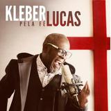 Kleber Lucas   Pela Fé