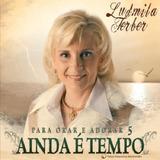 Ludmila Ferber Para Orar E Adorar 5 Ainda É Tempo   Cd Reli
