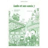 Ludo Et Ses Amis 3 Guide Pedagogique Avec Cd Audio