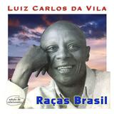 Luiz Carlos Da Vila   Raças Brasil