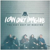 Mercyme  I Can Only Imagine   The Very Best Of Mercyme Cd