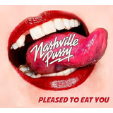 Nashville Pussy  Pleased To Eat You Cd