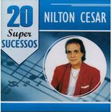Nilton César 20 Super Sucessos   Cd Mpb