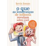 O Que As Lembrancas De Infancia Revelam Sobre Voce Kevin Lem