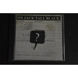 On Jack Tall Black Cd