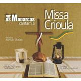 Os Monarcas Cantam A Missa Crioula   Cd Música Regional