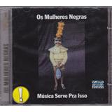 Os Mulheres Negras   Cd Música Serve Pra Isso   1990 Lacrado