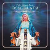 Padre Marcelo Rossi   Imaculada   Ao Vivo   Cd   Novo
