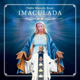 Padre Marcelo Rossi Imaculada   Cd Católico