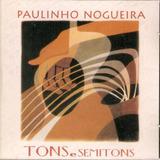 Paulinho Nogueira   Tons E Semitons Cd
