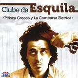 Pirisca Grecco Y La Comparsa Eletrica Clube Da Esquila   Cd