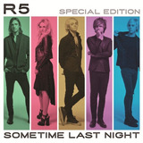 R5 Louder   Special Edition  Sometime Last Night