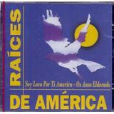 Raíces De América Soy Loco Por Ti America Cd Original Raro