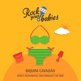 Rock Your Babies   Biquini Cavadão