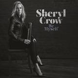 Sheryl Crow Be Myself   Cd Rock
