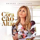Shirley Carvalhaes Meu Coração É Teu Altar   Cd Gospel