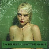 Sky Ferreira   Night Time  My Time Sky Ferreira