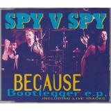 Spy V Spy   Cd Ep Because Bootlegger   1993   Importado