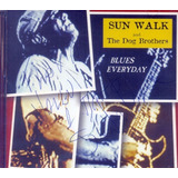 Sun Walk And The Dog Brothers 1999 Blues Everyday Cd