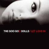The Goo Goo Dolls   Let Love In