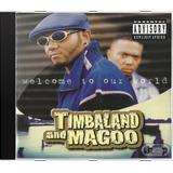 Timbaland  Magoo Welcome To Our World Novo Lacrado Original